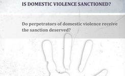 Is domestic violence sanctioned? Do perpetrators of domestic violence receive the sanction deserved?