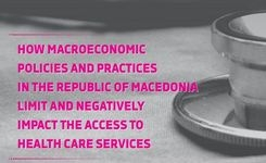 How macroeconomic policies and practices in the Republic of Macedonia limit and negatively impact the access to health care services