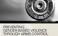 Preventing Gender-Based Violence through Arms Control:  Tools & Guidelines to Implement the Arms Trade Treaty & UN Programme of Action